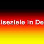 Top 50 Reiseziele und Sehenswürdigkeiten in Deutschland